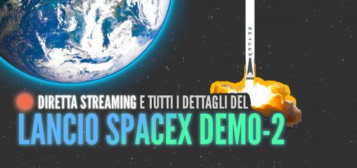 Diretta Streaming e tutti i dettagli del lancio SpaceX Demo-2