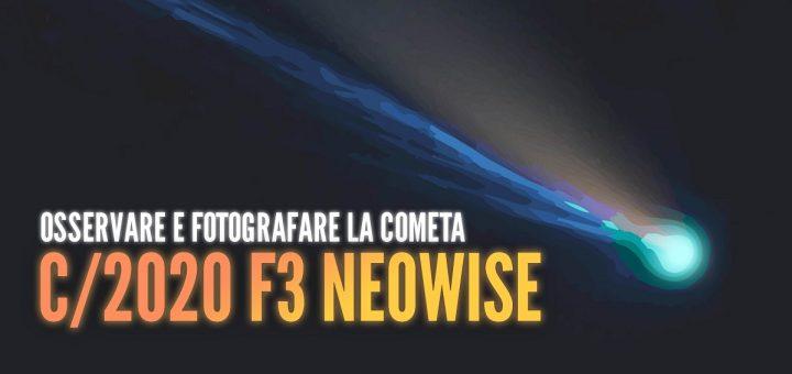 Come osservare e fotografare la cometa C/2020 F3 NEOWISE: Guida Completa
